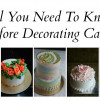 All You Need To Know Before Decorating Cakes