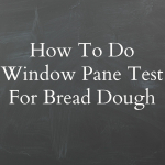How To  Do Window Pane Test For Bread Dough